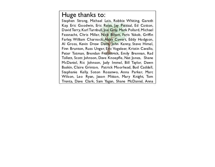 Huge thanks to:Stephen Strong, Karen McGrane, Robbie Whiting, GarethKay, Eric Goodwin, Eric Reiss, Jay Pattisal, Ed Cotton...