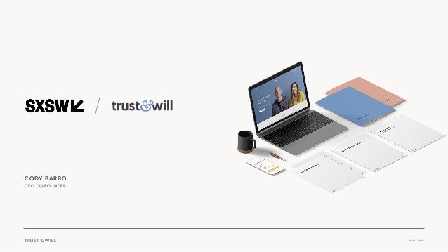 TRUST & WILL CODY BARBO CEO, CO-FOUNDER APRIL 2020