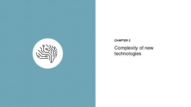 Complexity of new technologies CHAPTER 2
