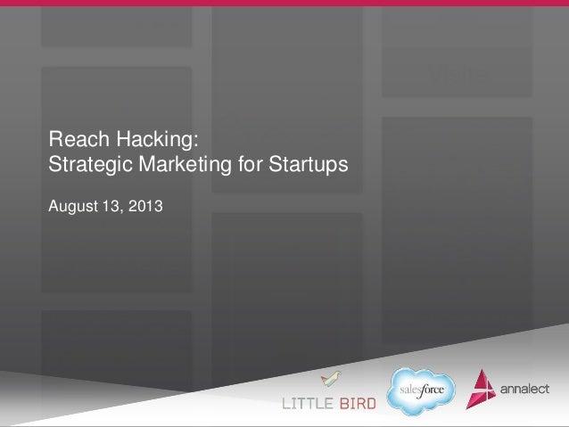 August 13, 2013 Reach Hacking: Strategic Marketing for Startups
