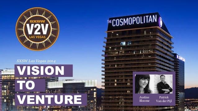 SXSW Las Vegas 2014 VISION TO VENTURE Justine Bloome Patrick Van der Pijl