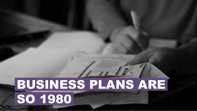 BUSINESS PLANS ARE SO 1980