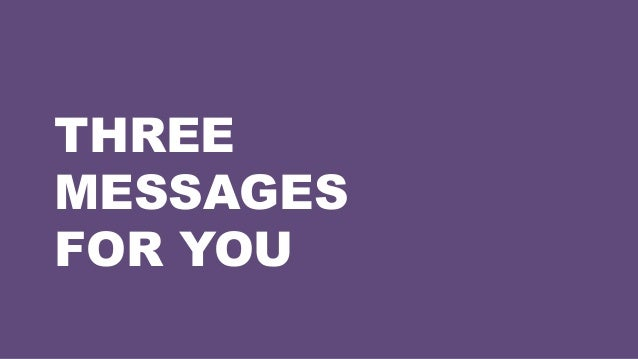 THREE MESSAGES FOR YOU