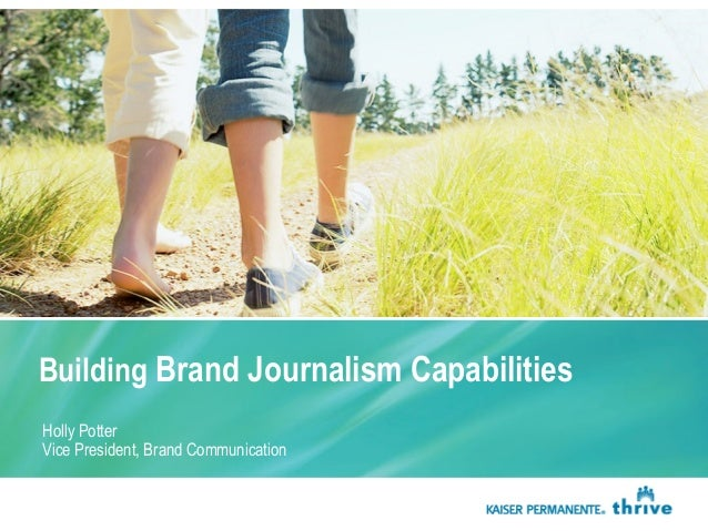 Building Brand Journalism Capabilities Holly Potter Vice President, Brand Communication