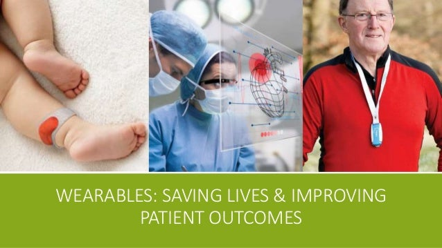 WEARABLES: SAVING LIVES & IMPROVING PATIENT OUTCOMES