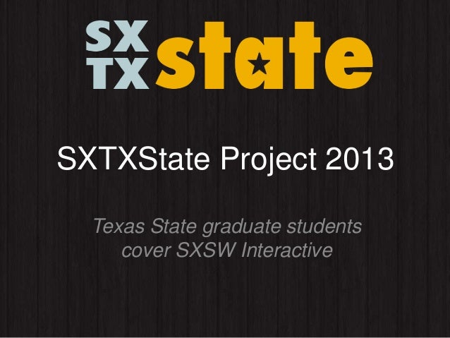 SXTXState Project 2013Texas State graduate studentscover SXSW Interactive