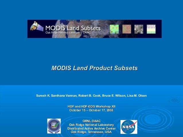 MODIS Land Product Subsets  Suresh K. Santhana Vannan, Robert B. Cook, Bruce E. Wilson, Lisa M. Olsen HDF and HDF-EOS Work...