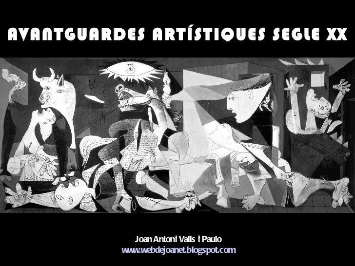 AVANTGUARDES ARTÍSTIQUES SEGLE XX Joan Antoni Valls i Paulo www.webdejoanet.blogspot.com
