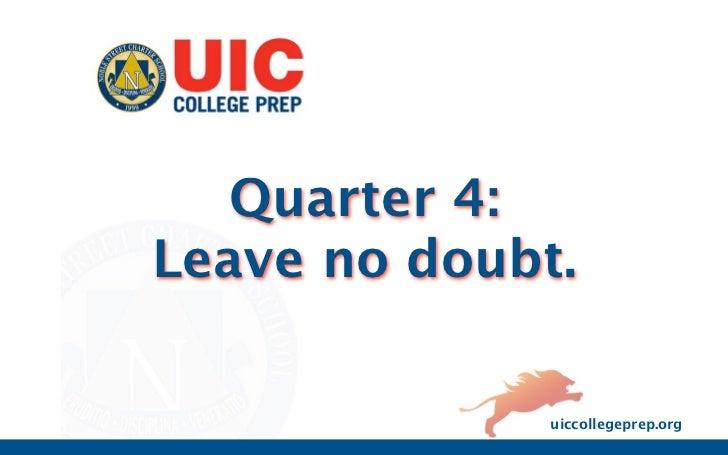Quarter 4:Leave no doubt.              uiccollegeprep.org