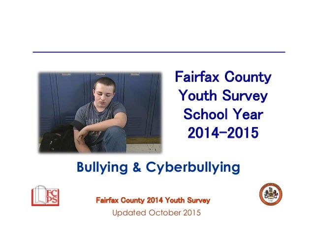 Fairfax County 2014 Youth Survey Fairfax County Youth Survey School Year 2014-2015 Updated October 2015 Bullying & Cyberbu...
