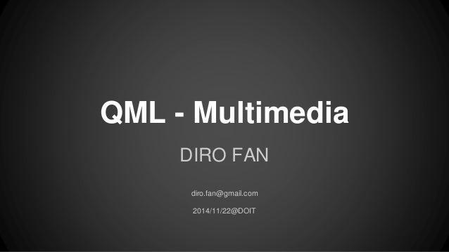 QML - Multimedia  DIRO FAN  diro.fan@gmail.com  2014/11/22@DOIT