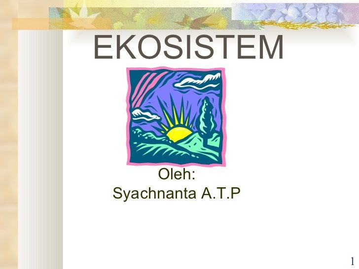 EKOSISTEM Oleh: Syachnanta A.T.P