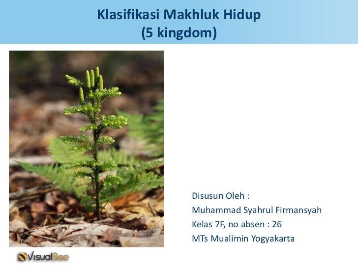 Klasifikasi Makhluk Hidup        (5 kingdom)              Disusun Oleh :              Muhammad Syahrul Firmansyah         ...
