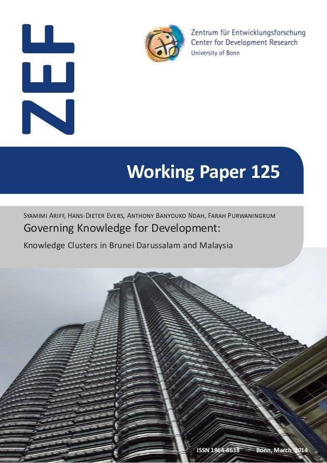 Working Paper 125 ZEF ISSN 1864-6638 	 Bonn, March 2014 Governing Knowledge for Development: Knowledge Clusters in Brunei ...
