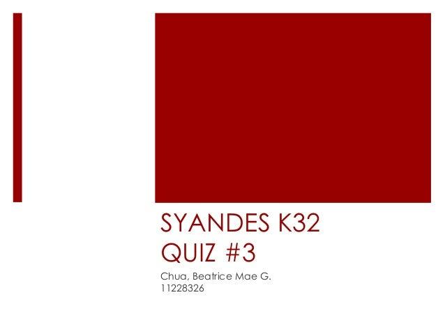 SYANDES K32 QUIZ #3 Chua, Beatrice Mae G. 11228326