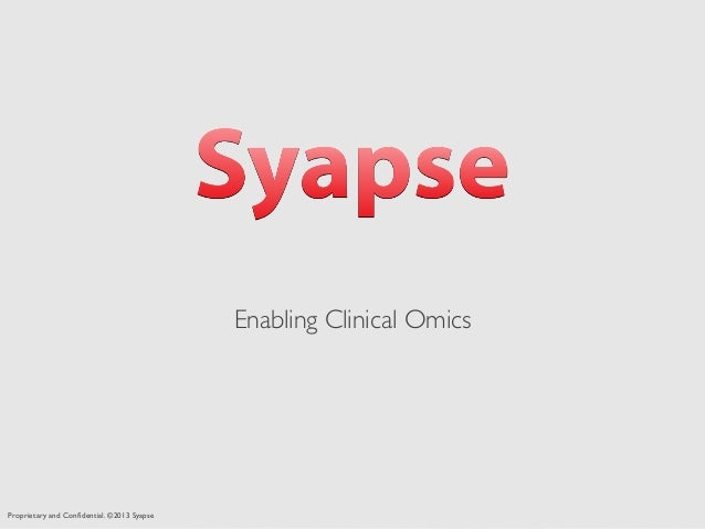 Proprietary and Confidential. ©2013 Syapse Enabling Clinical Omics