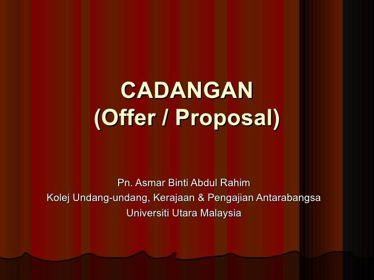 CADANGAN (Offer / Proposal) Pn. Asmar Binti Abdul Rahim Kolej Undang-undang, Kerajaan & Pengajian Antarabangsa Universiti ...