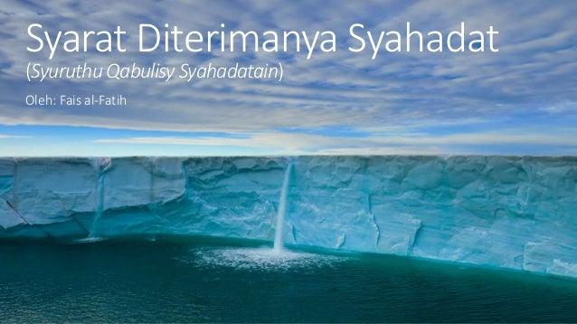 Syarat Diterimanya Syahadat (Syuruthu Qabulisy Syahadatain) Oleh: Fais al-Fatih