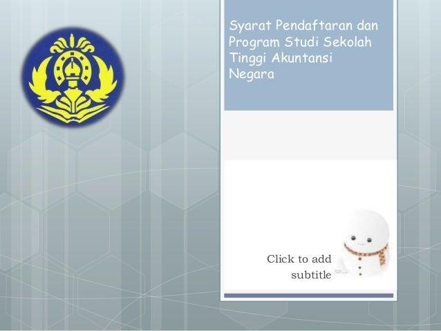 Syarat Pendaftaran dan Program Studi Sekolah Tinggi Akuntansi Negara Click to add subtitle