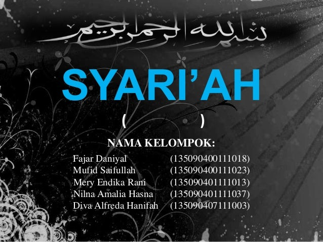 SYARI'AH ( ) NAMA KELOMPOK: Fajar Daniyal (135090400111018) Mufid Saifullah (135090400111023) Mery Endika Rani (1350904011...