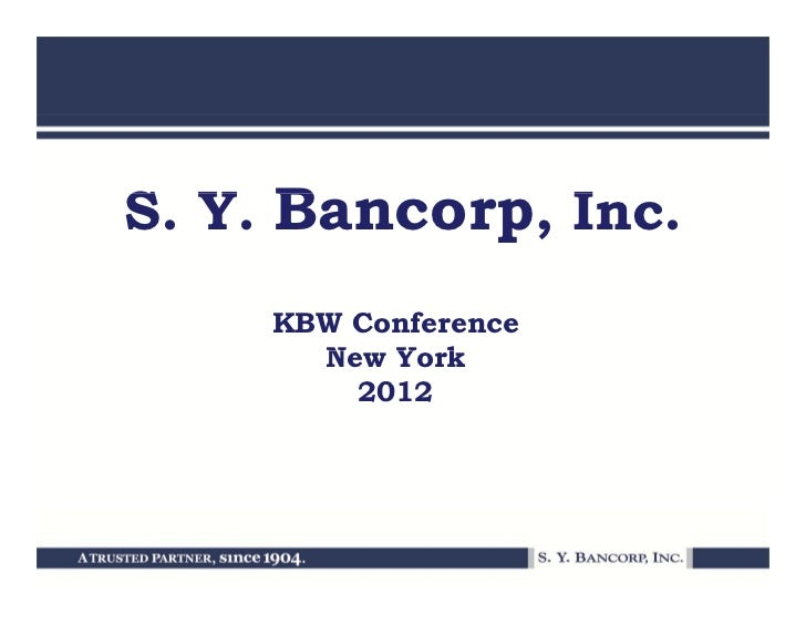 S. Y. Bancorp, IS Y B          Inc.     KBW Conference       New York       N   Y k         2012