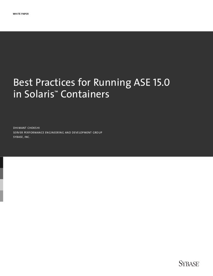 WHITE PAPERBest Practices for Running ASE 15.0in Solaris™ ContainersDHIMANT CHOKSHISERVER PERFORMANCE ENGINEERING AND DEVE...
