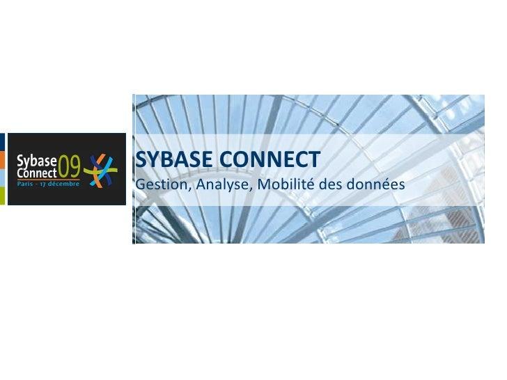 SYBASE CONNECT<br />Gestion, Analyse, Mobilité des données<br />