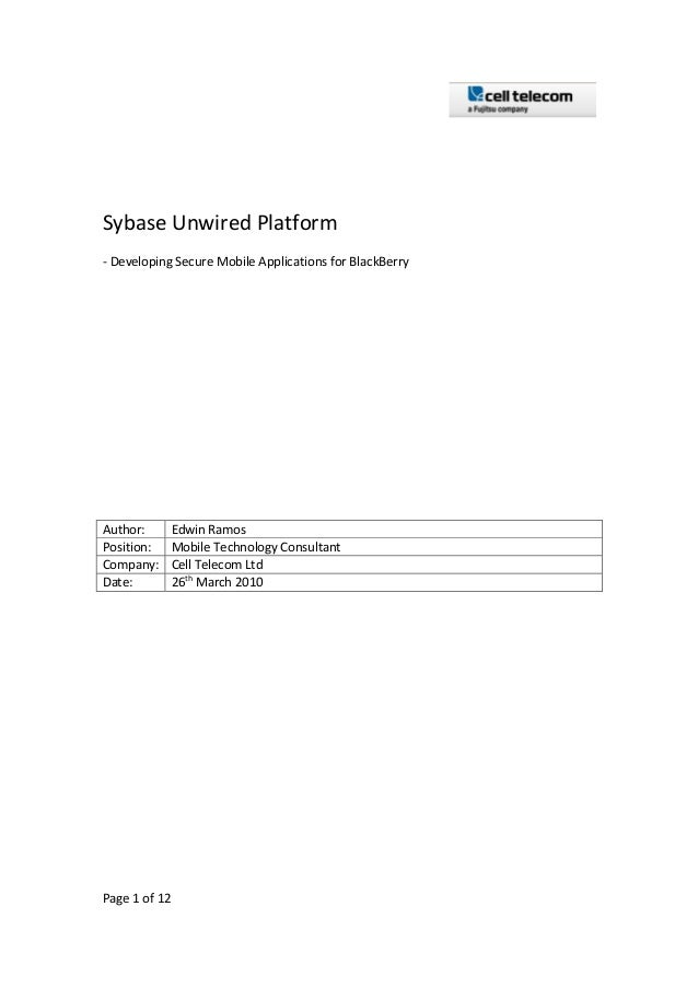 Sybase Unwired Platform- Developing Secure Mobile Applications for BlackBerryAuthor:        Edwin RamosPosition:      Mobi...