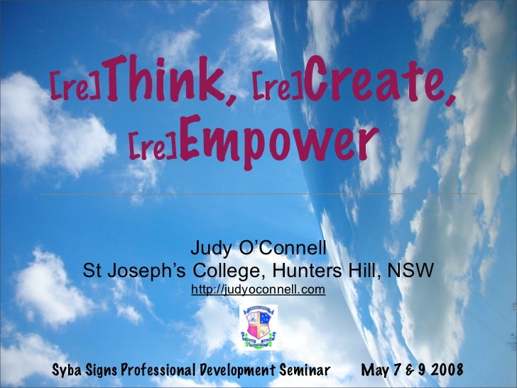 [re]   Think, [re]Create,         [re]Empower                  Judy O'Connell     St Joseph's College, Hunters Hill, NSW  ...
