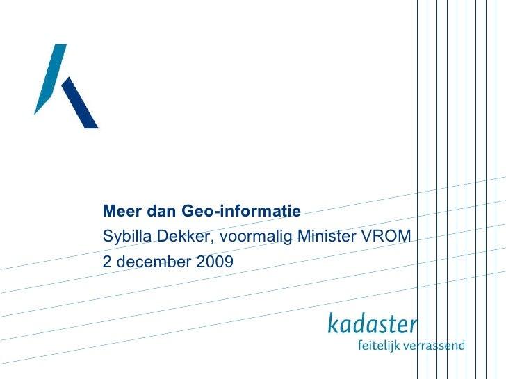Meer dan Geo-informatie Sybilla Dekker, voormalig Minister VROM  2 december 2009