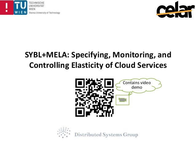 SYBL+MELA: Specifying, Monitoring, and Controlling Elasticity of Cloud Services Contains video demo
