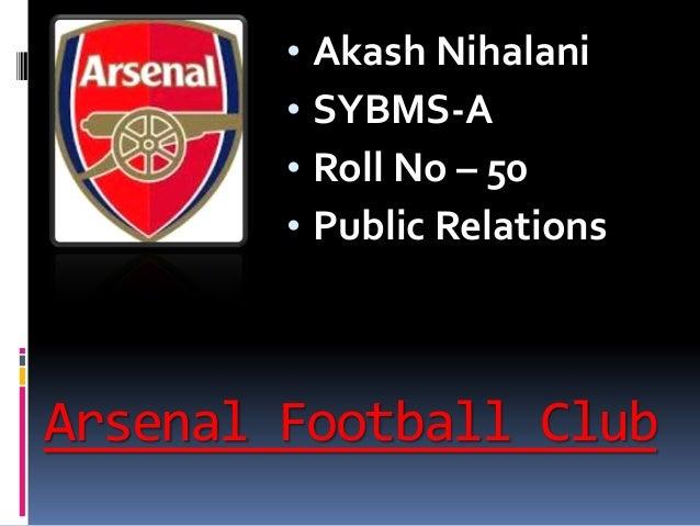 Arsenal Football Club • Akash Nihalani • SYBMS-A • Roll No – 50 • Public Relations