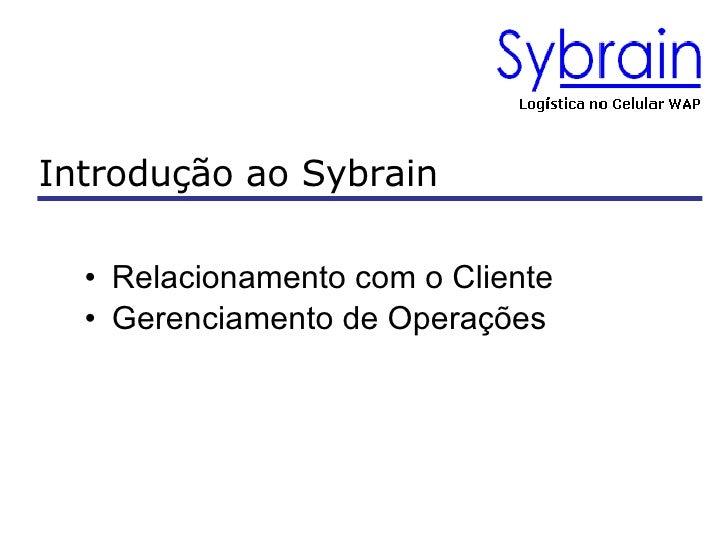 <ul><li>Relacionamento com o Cliente </li></ul><ul><li>Gerenciamento de Operações </li></ul>Introdução ao Sybrain