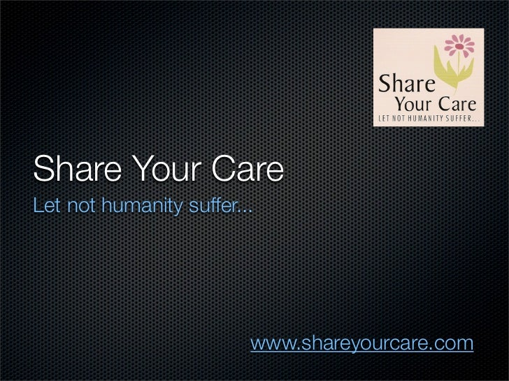 Share Your CareLet not humanity suffer...                         www.shareyourcare.com