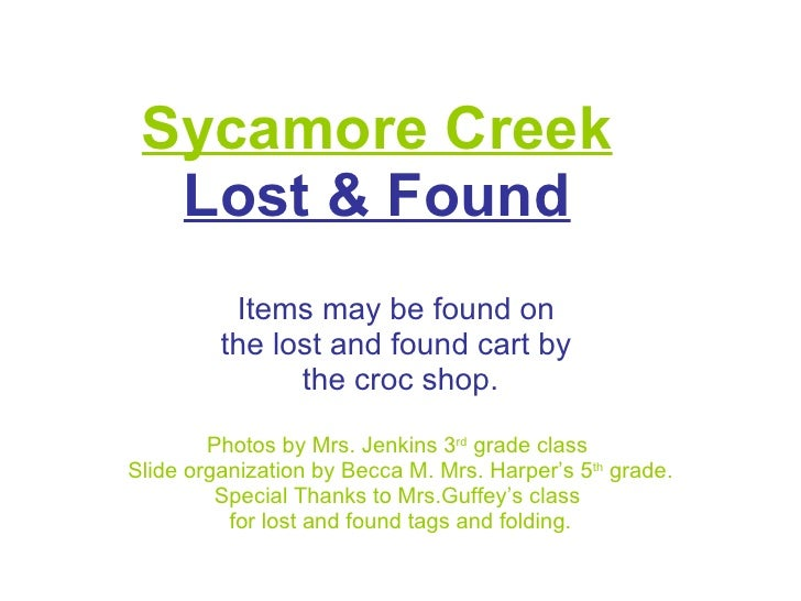 Sycamore Creek Lost & Found Items may be found on  the lost and found cart by  the croc shop. Photos by Mrs. Jenkins 3 rd ...