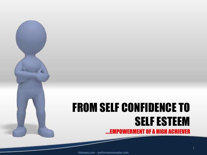From Self Confidence to self esteem….empowerment of a high achiever<br />1<br />friisnaes.com - performancemaster.com<br />