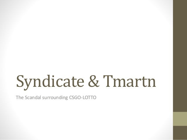 Syndicate & Tmartn The Scandal surrounding CSGO-LOTTO