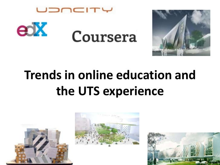 Trends in online education and     the UTS experience