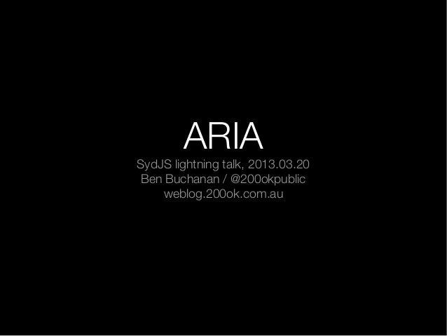 ARIASydJS lightning talk, 2013.03.20 Ben Buchanan / @200okpublic    weblog.200ok.com.au