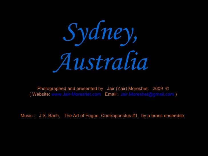 Sydney, Australia Photographed and presented by  Jair (Yair) Moreshet,  2009  © ( Website:  www.Jair-Moreshet.com   Email:...