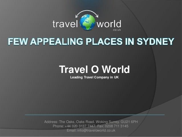 Travel O World              Leading Travel Company in UKAddress: The Oaks, Oaks Road. Woking Surrey. GU21 6PH     Phone: +...
