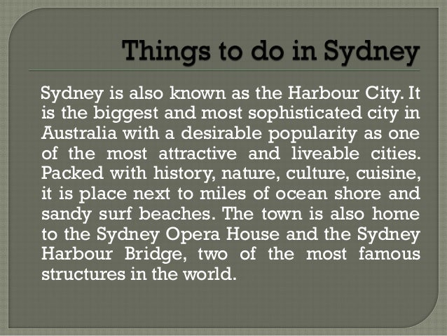 Sydney is also known as the Harbour City. It is the biggest and most sophisticated city in Australia with a desirable popu...