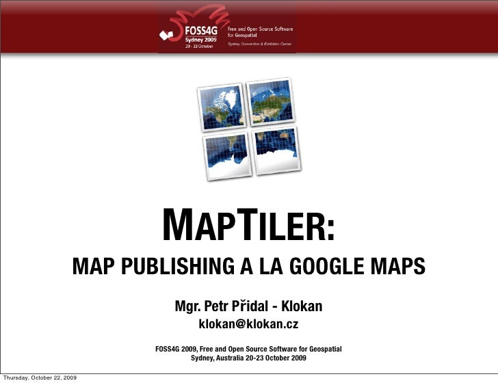 MAPTILER:                         MAP PUBLISHING A LA GOOGLE MAPS                                     Mgr. Petr Přidal - K...