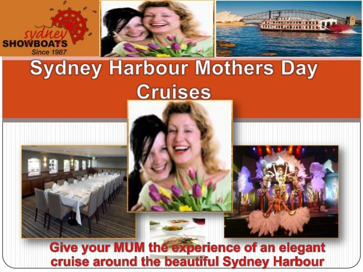 Sunday 13th May 2012Boarding 11:45am / Departure 12:15pm / 3:15pmShowboat Mother's Day Lunch Cruise Includes: 3 hour Sydn...