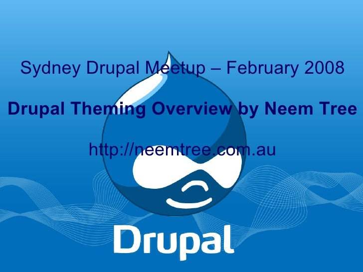 Sydney Drupal Meetup – February 2008 Drupal Theming Overview by Neem Tree http://neemtree.com.au