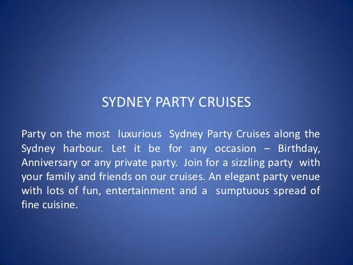 SYDNEY PARTY CRUISES<br />Party on the most  luxurious  Sydney Party Cruises along the Sydney harbour. Let it be for any o...
