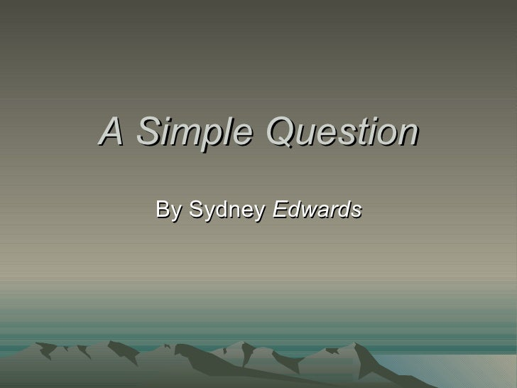 A Simple Question By Sydney  Edwards