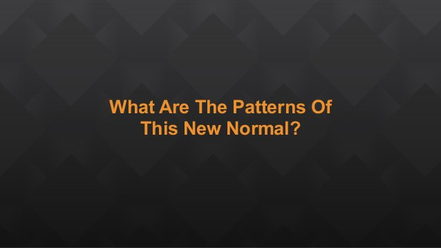 What Are The Patterns Of This New Normal?