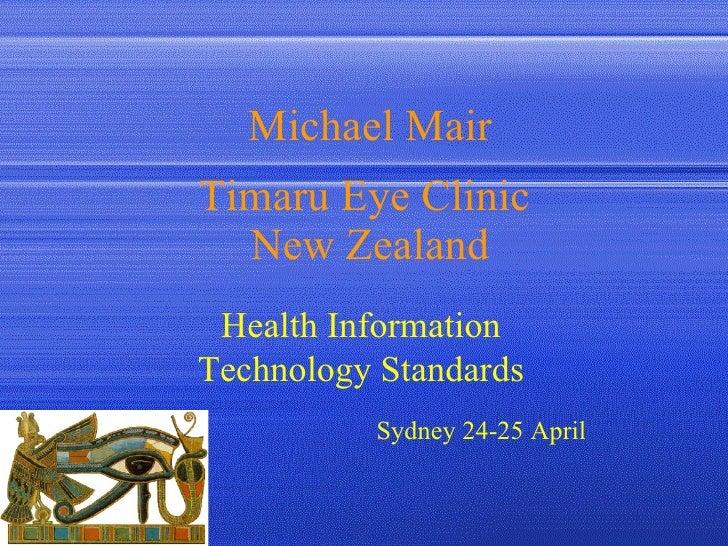 Michael Mair Timaru Eye Clinic  New Zealand Sydney 24-25 April   Health Information Technology Standards
