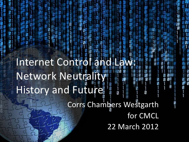 Internet Control and Law:Network NeutralityHistory and Future          Corrs Chambers Westgarth                          f...